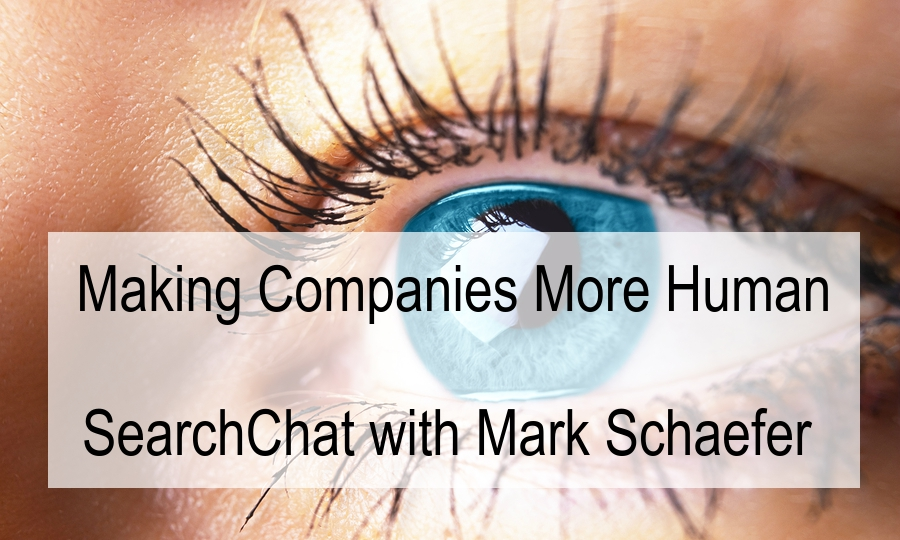SearchChat Podcast: Making Companies More Human with Mark Schaefer
